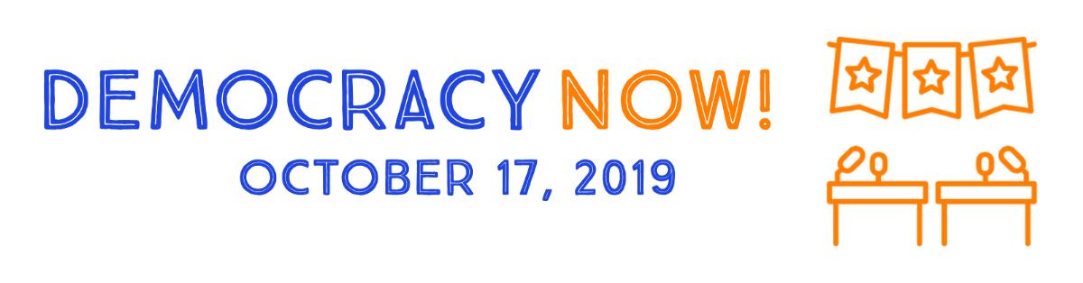 Democracy Now! October 17 2019