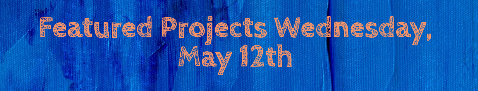 Featured projects Wednesday May 12th
