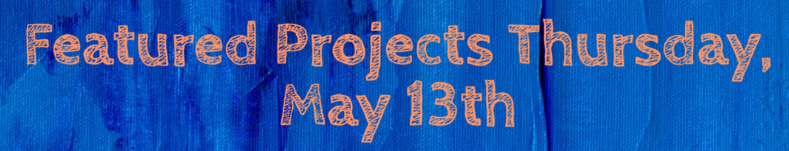 Featured projects Thursday May 13